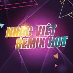 Download nhạc online Tuyển Tập Các Bản Nhạc Việt Remix EDM Hot hot
