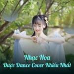 Tải nhạc hot Nhạc Hoa Được Dance Cover Nhiều Nhất nhanh nhất