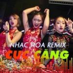 Nghe nhạc hot Nhạc Hoa Remix Cực Căng hay nhất