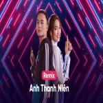 Tải bài hát mới Anh Thanh Niên (Remixes) miễn phí