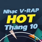 Tải bài hát hay Nhạc V-Rap Hot Tháng 10/2017 hot