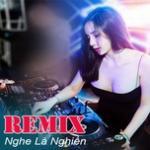Nghe nhạc Nhạc Remix Nghe Là Nghiền miễn phí