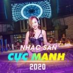 Download nhạc Nhạc Sàn Cực Mạnh 2020 online