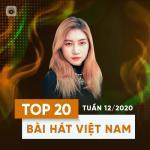 Nghe nhạc online Top 20 Bài Hát Việt Nam Tuần 12/2020 miễn phí