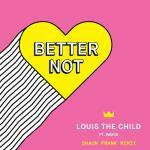 Nghe nhạc hot Better Not (Shaun Frank Remix) (Single) nhanh nhất
