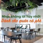 Nghe nhạc Nhạc Không Lời Hay Nhất Dành Cho Quán Cà Phê (Vol.2) miễn phí
