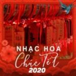Tải bài hát hay Nhạc Hoa Chúc Tết 2020 về điện thoại