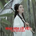 Tải bài hát online Tuyển Tập Nhạc Hoa Lời Việt Hay Nhất mới nhất
