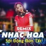 Nghe nhạc Remix Nhạc Hoa Sôi Động Đón Tết mới nhất