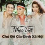 Tải nhạc mới Nhạc Việt Chủ Đề Gia Đình Xã Hội về điện thoại