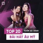 Tải nhạc online Top 20 Bài Hát Âu Mỹ Tuần 22/2020