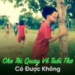 Tải nhạc hot Cho Tôi Quay Về Tuổi Thơ Có Được Không mới online