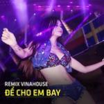 Tải bài hát hay Remix Vinahouse - Để Cho Em Bay Mp3 mới