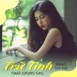 Tải bài hát mới Nhạc Trữ tình Gây Phê Chất Lượng Cao Mp3 hot