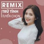 Tải bài hát online Remix Trữ Tình Chọn Lọc Mp3