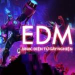Tải nhạc hay EDM Nhạc Điện Tử Gây Nghiện mới nhất