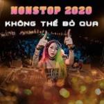Nghe nhạc Nonstop 2020 Không Thể Bỏ Qua Mp3 miễn phí