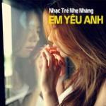 Download nhạc hay Nhạc Trẻ Nhẹ Nhàng - Em Yêu Anh Mp3 hot