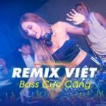 Nghe nhạc Remix Việt Bass Cực Căng nhanh nhất