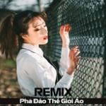 Tải bài hát hay Remix Việt Phá Đảo Thế Giới Ảo Mp3 online