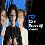 Tải bài hát Top COVER - MASHUP VIỆT Nửa Năm 2019 chất lượng cao