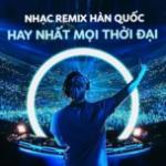 Nghe nhạc hot Nhạc Hàn Quốc Remix Hay Nhất Mọi Thời Đại Mp3 mới