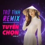 Nghe nhạc mới Trữ Tình Remix Tuyển Chọn (Vol. 1) chất lượng cao