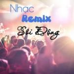 Tải nhạc Nhạc Remix Sôi Động - Nơi Cảm Xúc Bừng Cháy hay online