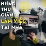Tải bài hát Nhạc Thư Giãn Khi Làm Việc Tại Nhà miễn phí