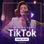 Tải nhạc hay Top Thịnh Hành TikTok (Nhạc US-UK) - Part 3 Mp3