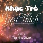 Nghe nhạc online Nhạc Trẻ Yêu Thích (Vol. 7) - Top Hits Cover nhanh nhất