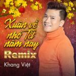 Download nhạc hay Xuân Về Nhớ Tết Năm Nay Remix (Single) Mp3 trực tuyến