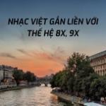 Download nhạc online Nhạc Việt Gắn Liền Với Thế Hệ 8x, 9x