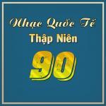 Tải bài hát Nhạc Quốc Tế Thập Niên 90