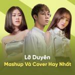 Download nhạc Lỡ Duyên - Mashup Và Cover Hay Nhất chất lượng cao