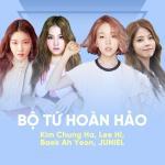 Tải nhạc hay Bộ Tứ Hoàn Hảo: Kim Chung Ha, Lee Hi, Baek Ah Yeon, JUNIEL mới online