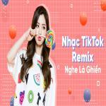 Download nhạc Nhạc TikTok Remix Nghe Là Ghiền hay nhất