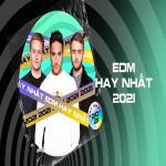 Nghe nhạc Mp3 EDM Hay Nhất 2021 online
