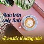 Download nhạc Mp3 Mưa Trên Cuộc Tình - Acoustic Thương Nhớ mới nhất
