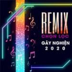 Download nhạc hot Nhạc Remix Chọn Lọc Gây Nghiện 2020 hay online