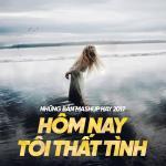 Tải bài hát hot Những Bản Mashup Hay 2017 - Hôm Nay Tôi Thất Tình online