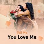 Nghe nhạc Tell Me You Love Me Mp3 online