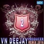 Nghe nhạc Mp3 VN DeeJay Producer 2016 (Vol. 2) miễn phí