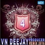 Nghe nhạc VN DeeJay Producer 2016 (Vol. 4) hay nhất