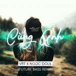 Tải bài hát hay Cùng Anh (VRT Remix) về điện thoại