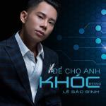 Nghe nhạc hay Để Cho Anh Khóc Remix Mp3