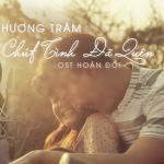 Nghe nhạc hay Chút Tình Đã Quên (Hoán Đổi OST) mới online