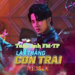 Tải bài hát hot Là 1 Thằng Con Trai (Tuấn Anh FM-TP Remix) miễn phí