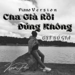 Download nhạc online Cha Già Rồi Đúng Không (Piano Cover) Mp3 miễn phí