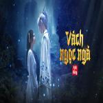 Tải bài hát mới Vách Ngọc Ngà Mp3 online